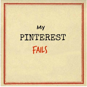 "My Pinterest ""Fails."""