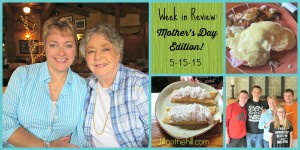 Week in Review- Mother's Day Edition! May 15, 2015