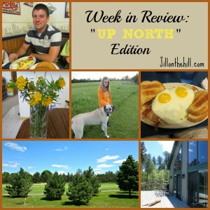 "Week in Review- ""Up North"" Edition! 6-5-2015"