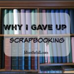 Why I gave up Scrapbooking