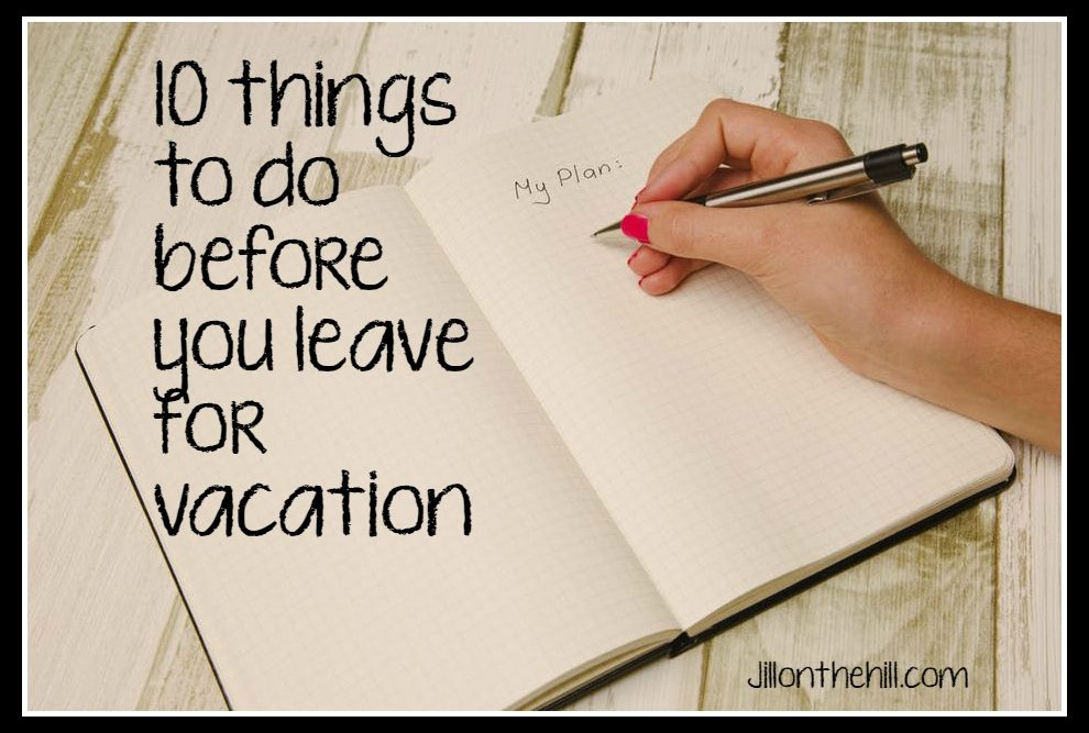 10 Things To Do Before You Leave For Vacation!!