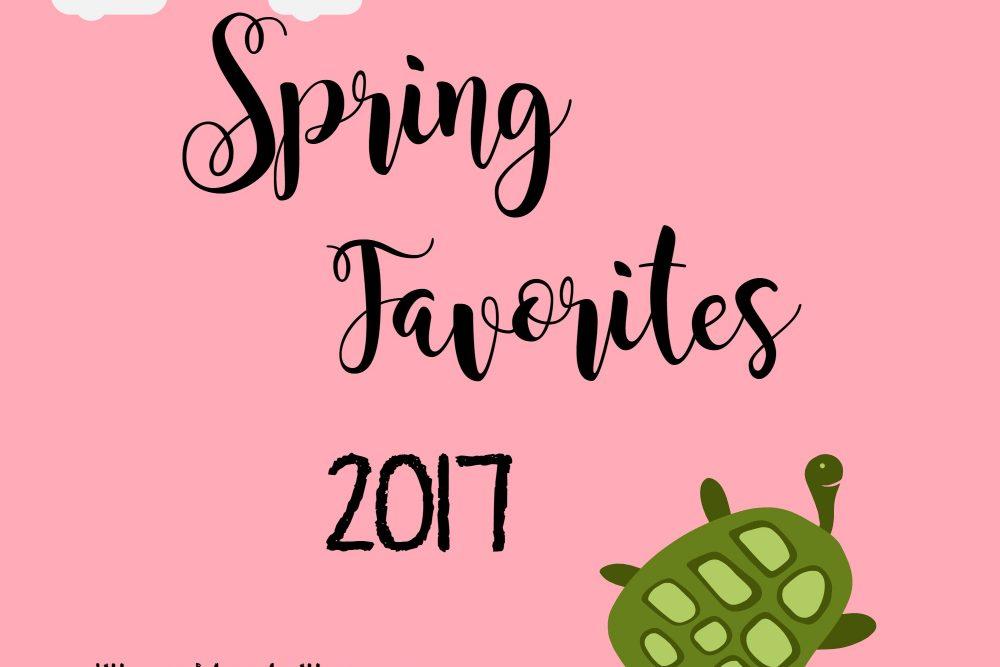 Spring Favorites 2017!