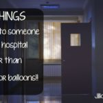 10 things to bring someone in the hospital other than flowers or balloons!