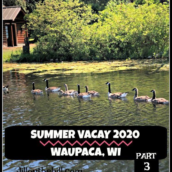 SUMMER VACATION 2020- WAUPACA, WI PART 3